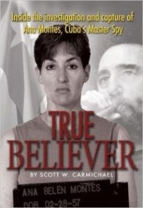 True Believer: Inside the Investigation and Capture of Ana Montes, Cuba's Master Spy True Believer: Inside the Investigation and Capture of Ana Montes, Cuba's Master Spy Paperback – October 1, 2009 by Scott W. Carmichael